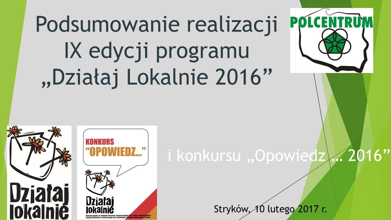 Podsumowanie realizacji IX edycji programu Działaj Lokalnie 2016